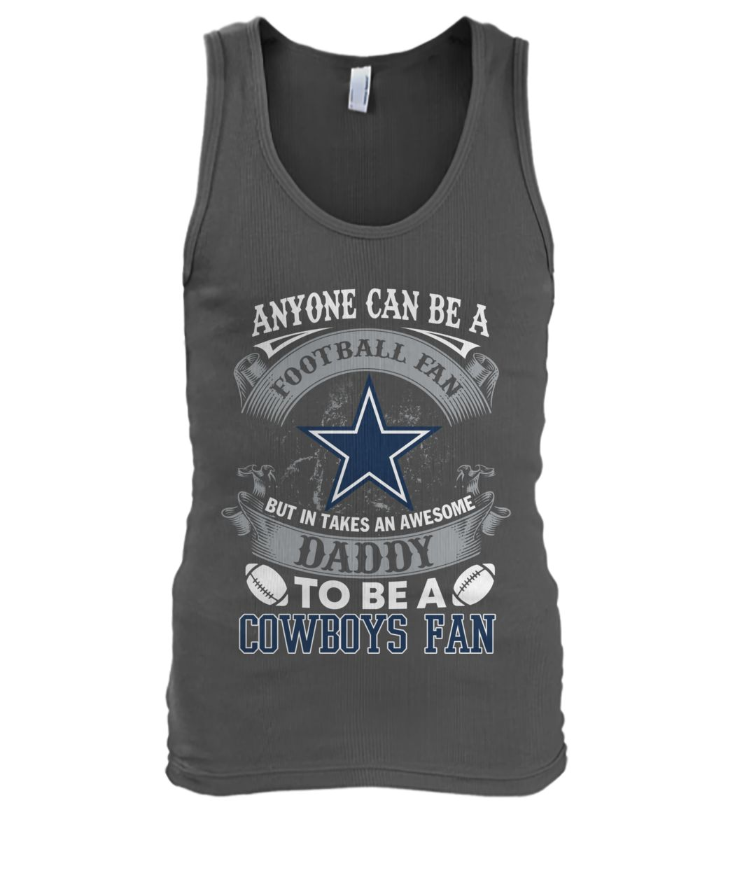 Anyone can be a football fan but in take an awesome daddy to be a dallas cowboys fan men's tank top