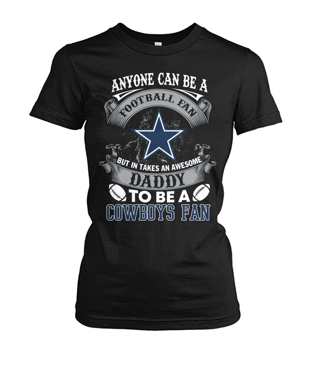 Anyone can be a football fan but in take an awesome daddy to be a dallas cowboys fan women's crew tee