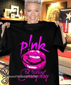 Be badass everyday singer pink shirt