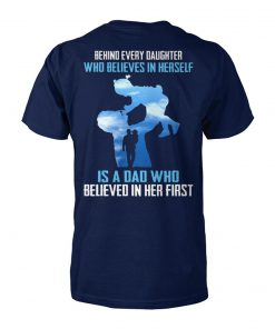 Behind every daughter who believes in herself is a dad who believed in her first unisex cotton tee