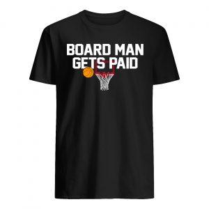 Board man gets paid guy shirt