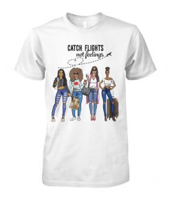 Catch flights not feelings girls trip vacation unisex cotton tee