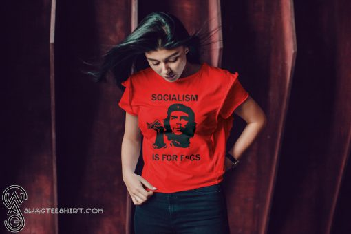 Che guevara socialism is for figs shirt