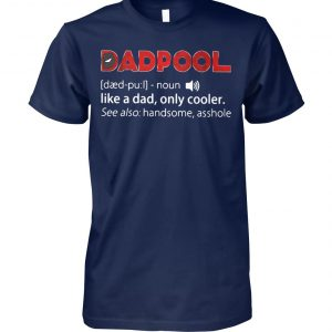 Dadpool definition meaning like a dad only cooler see also handsome asshole unisex cotton tee