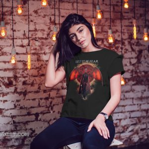 Daenerys targaryen let it be fear game of thrones shirt