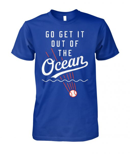 Dodgers go get it out of the ocean unisex cotton tee