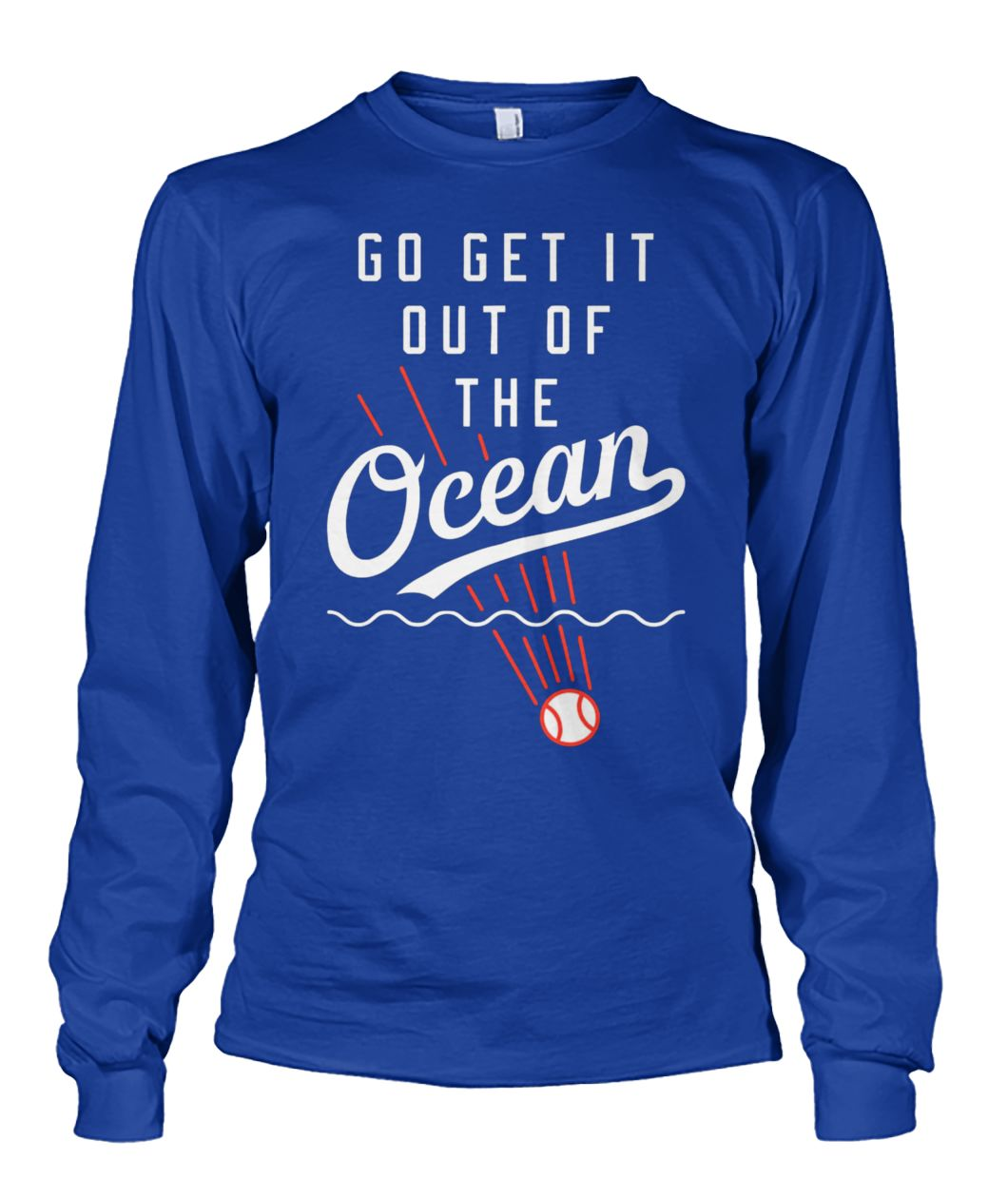 Dodgers go get it out of the ocean unisex long sleeve