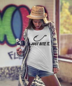 Fishing just bite it shirt