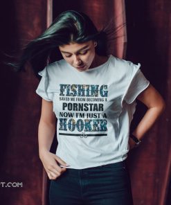 Fishing saved me from being pornstar now I'm just a hooker floral shirt