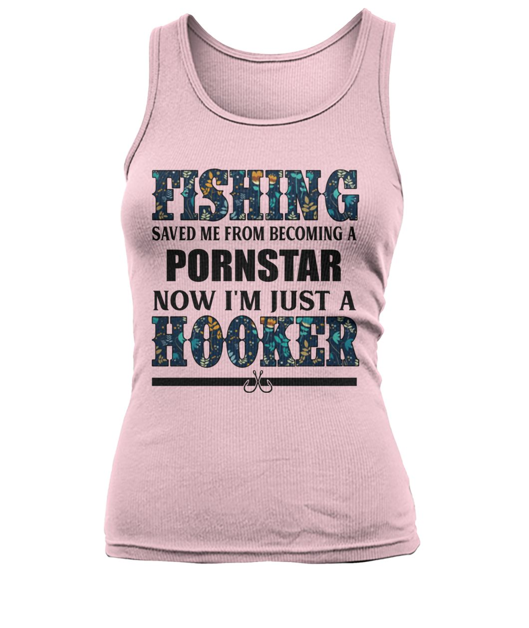 Fishing saved me from being pornstar now I'm just a hooker floral women's tank top