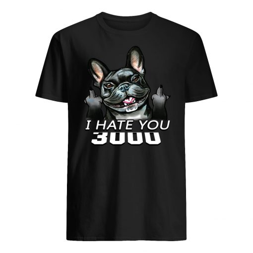 French bulldog I hate you 3000 guy shirt