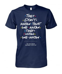Friends tv show they don't know that we know they know we know unisex cotton tee