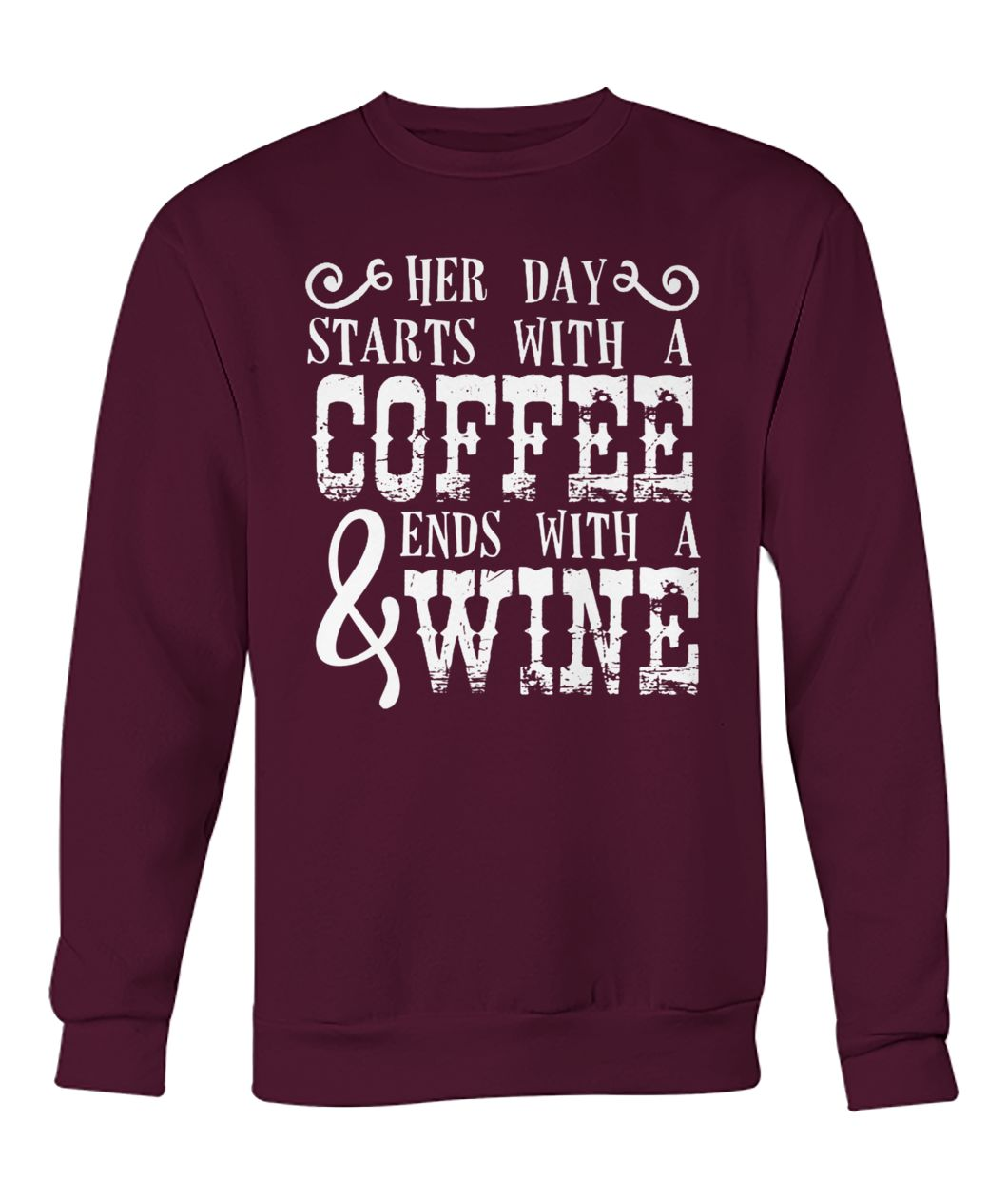 Her day starts with a coffee and ends with a wine crew neck sweatshirt