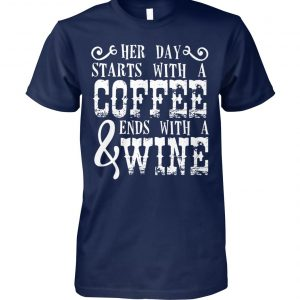 Her day starts with a coffee and ends with a wine unisex cotton tee