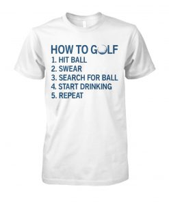How to golf hit ball swear search for ball start drinking repeat unisex cotton tee