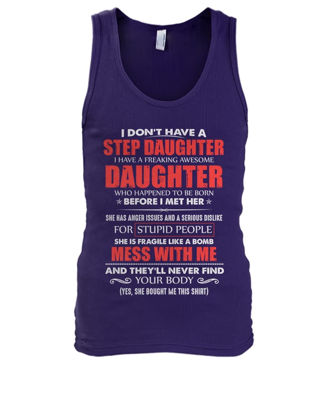 I don't have a step daughter I have a freaking awesome daughter men's tank top