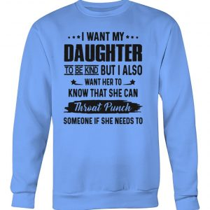 I want my daughter to be kind but I also crew neck sweatshirt