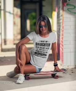 I want my daughter to be kind but I also shirt