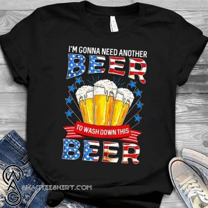 I'm gonna need another beer to wash down this beer independence day shirt