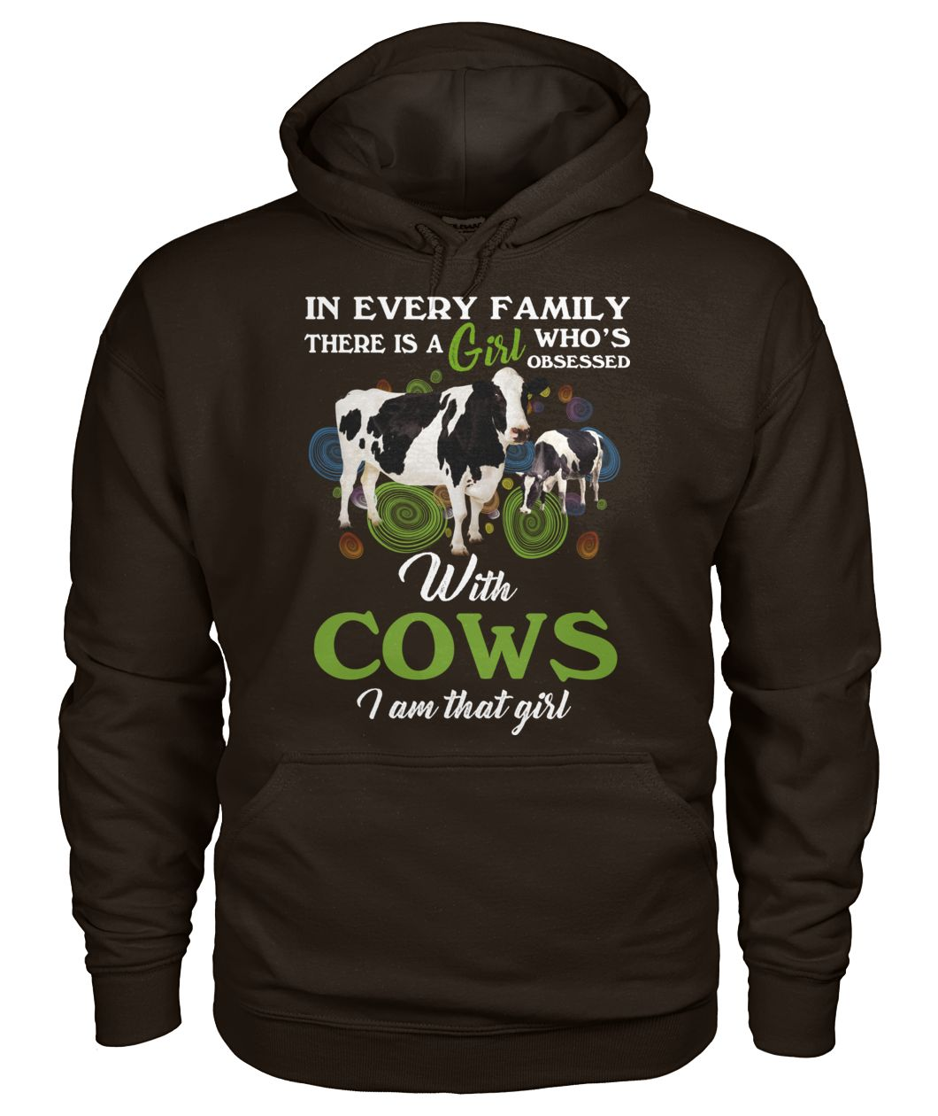 In every family there is a girl who's obsessed with cows I am that girl gildan hoodie