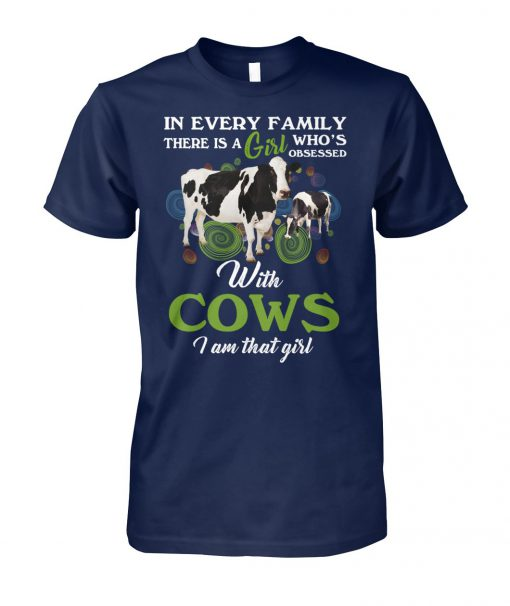 In every family there is a girl who's obsessed with cows I am that girl unisex cotton tee