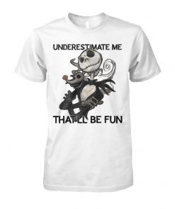 Jack skellington underestimate me that'll be fun unisex cotton tee