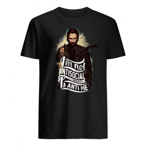 John wick I'm not antisocial society is anti me guy shirt