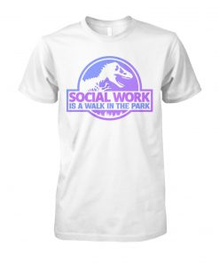 Jurassic social work is a walk in the park unisex cotton tee