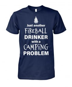 Just another fireball drinker with a camping problem unisex cotton tee