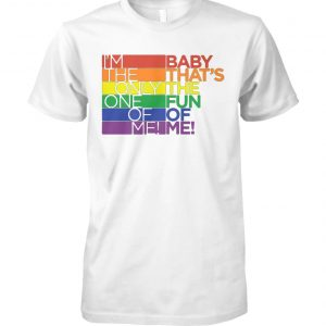LGBT I'm the only one of me baby that's the fun of me unisex cotton tee