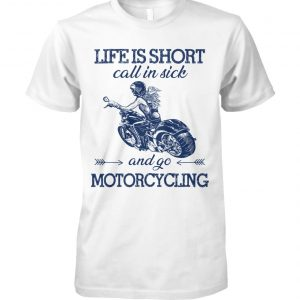 Life is short call in sick and go motorcycling unisex cotton tee