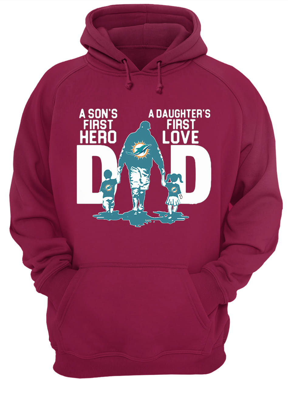 sports shoes 67153 5cd5b Miami dolphins dad a son's first hero a daughter's first love shirt and  hoodie
