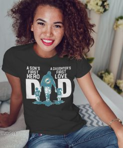 Miami dolphins dad a son's first hero a daughter's first love shirt