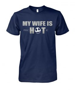 My wife is psychotic unisex cotton tee