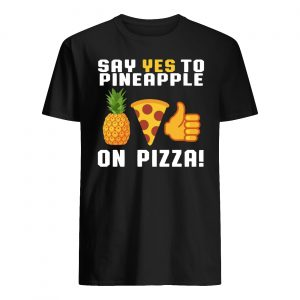 Say yes to pineapple on pizza guy shirt