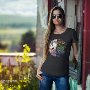 She is life itself wild and free wonderfully chaotic a perfectly put together mess unicorn shirt