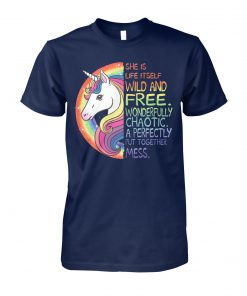 She is life itself wild and free wonderfully chaotic a perfectly put together mess unicorn unisex cotton tee