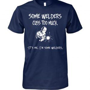 Some welders cuss too much it's me I'm some welders unisex cotton tee