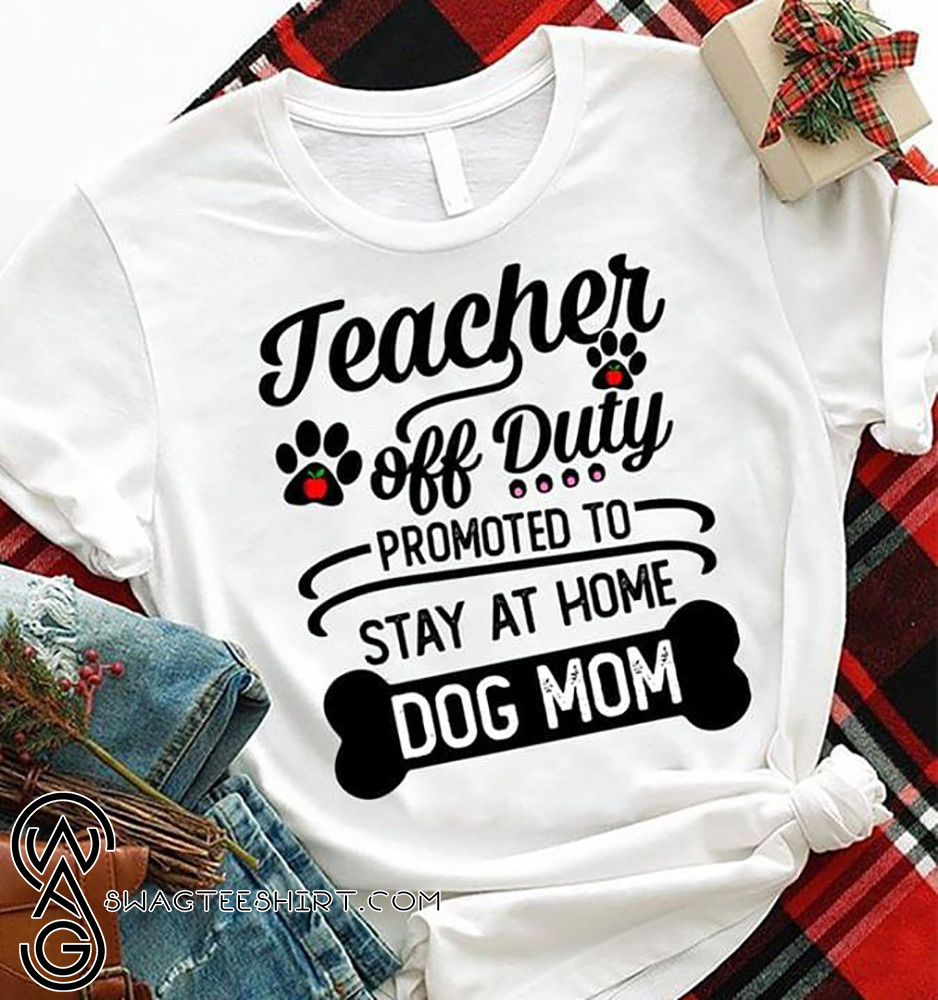 0aa8b24bc7f4 Teacher off duty promoted to say at home dog mom shirt and women's v ...