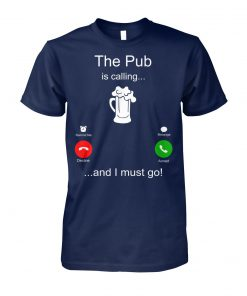 The Pub is calling and I must go unisex cotton tee