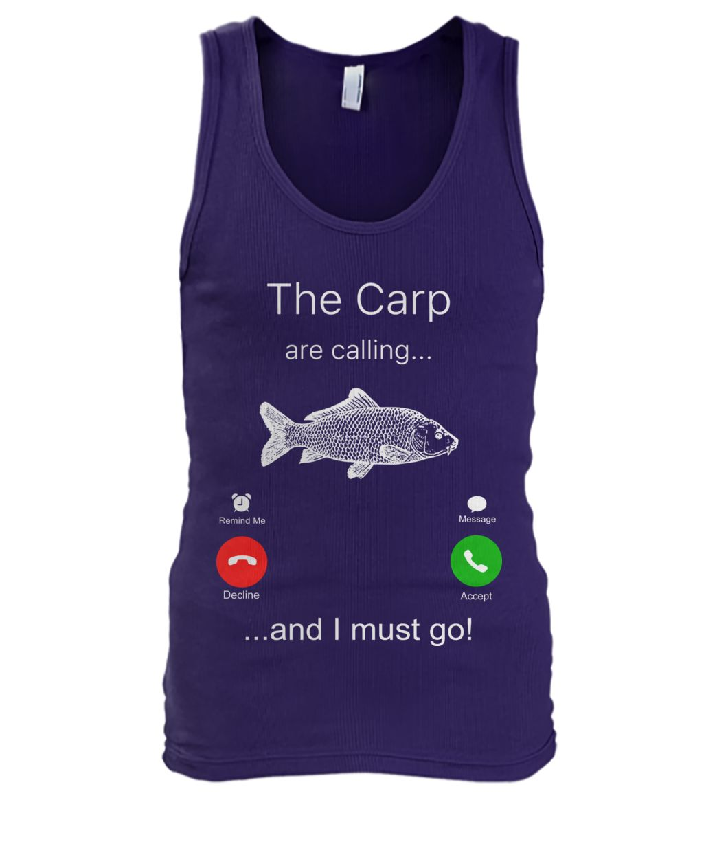 The carp are calling and I must go fishing men's tank top