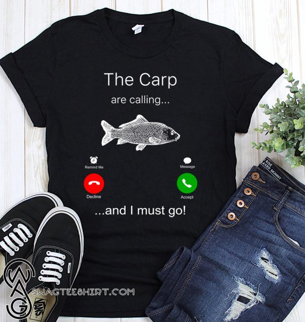 The carp are calling and I must go fishing shirt