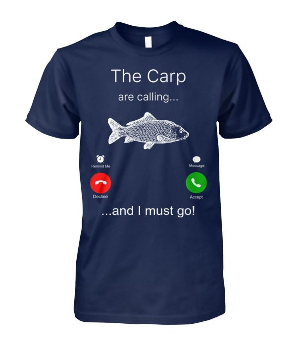 The carp are calling and I must go fishing unisex cotton tee