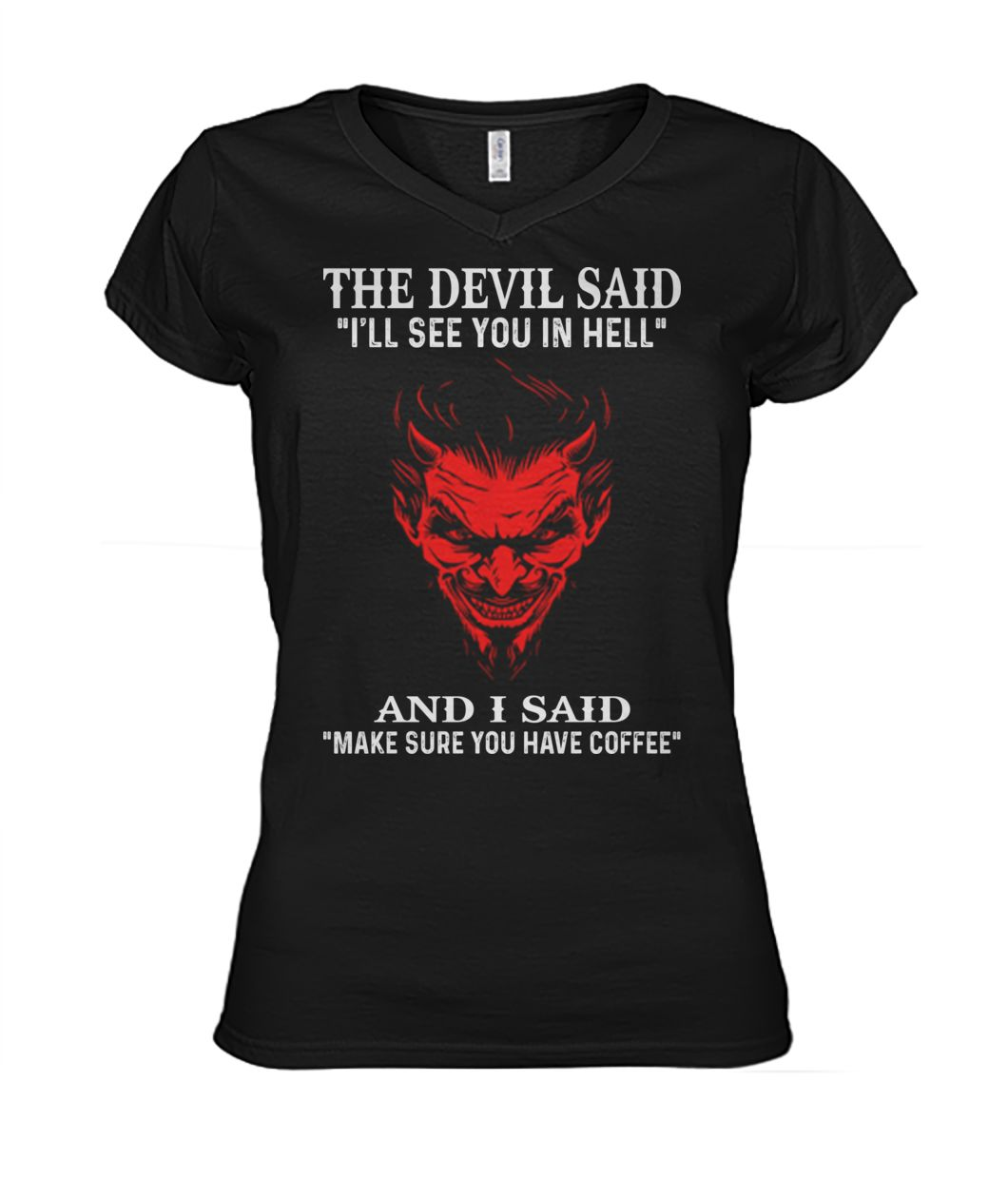The devil said I'll see you in hell and i said make sure you have coffee women's v-neck