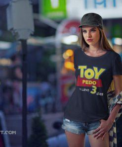 Toy pedo y llevo 3 dias shirt