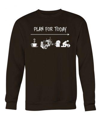 Trucker plan for today coffee driving beer and sex crew neck sweatshirt