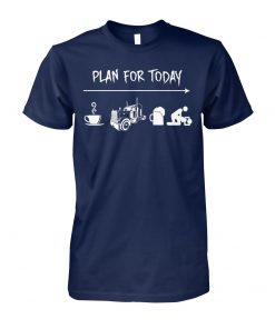 Trucker plan for today coffee driving beer and sex unisex cotton tee