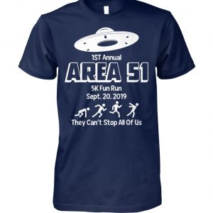 1st annual area 51 5k fun run september 2019 they can't stop all of us unisex cotton tee