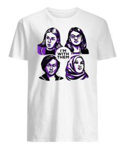 Alexandria ocasio-cortez rashida tlaib ilhan omar ayanna pressley I'm with them men's shirt
