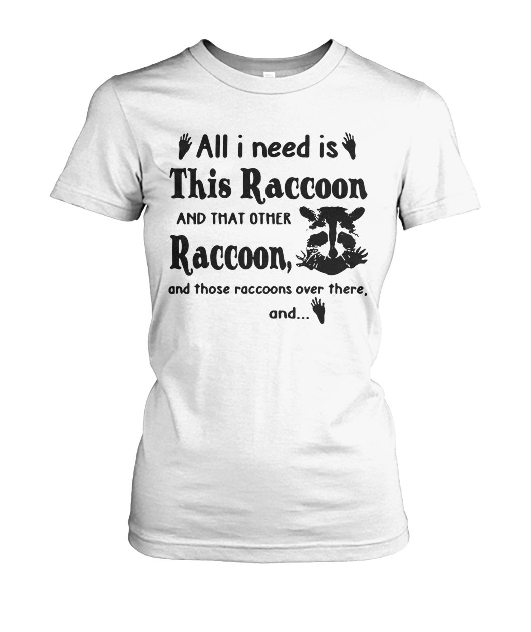All I need is this raccoon and that other raccoon and those raccoons over there and women's crew tee